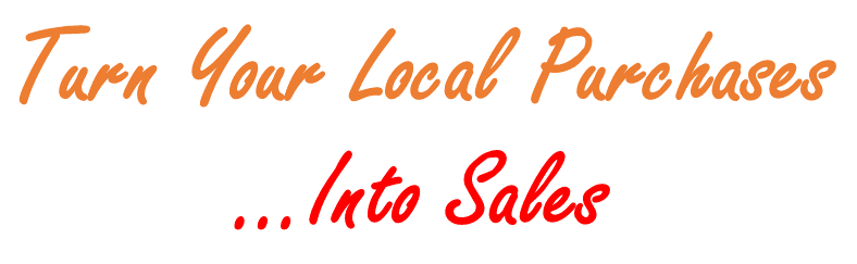 Turn Your Local Purchases Into Sales
